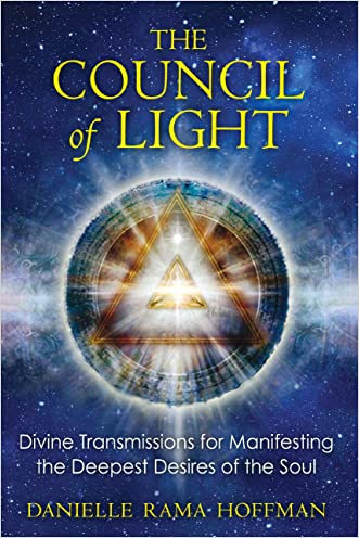 The Council of Light: Divine Transmissions for Manifesting the Deepest Desires of the Soul written by Danielle Rama Hoffman