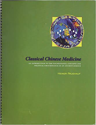 Classical Chinese Medicine an Introduction to the Foundational Concepts and Political Circumstance of an Ancient Science
