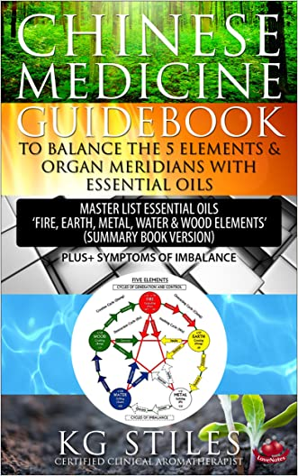 CHINESE MEDICINE GUIDEBOOK TO BALANCE THE FIVE ELEMENTS & ORGAN MERIDIANS WITH ESSENTIAL OILS: Master List Essential Oils 'Fire, Earth, Metal, Water & ... Imbalance (Chinese Medicine Essential Oil)
