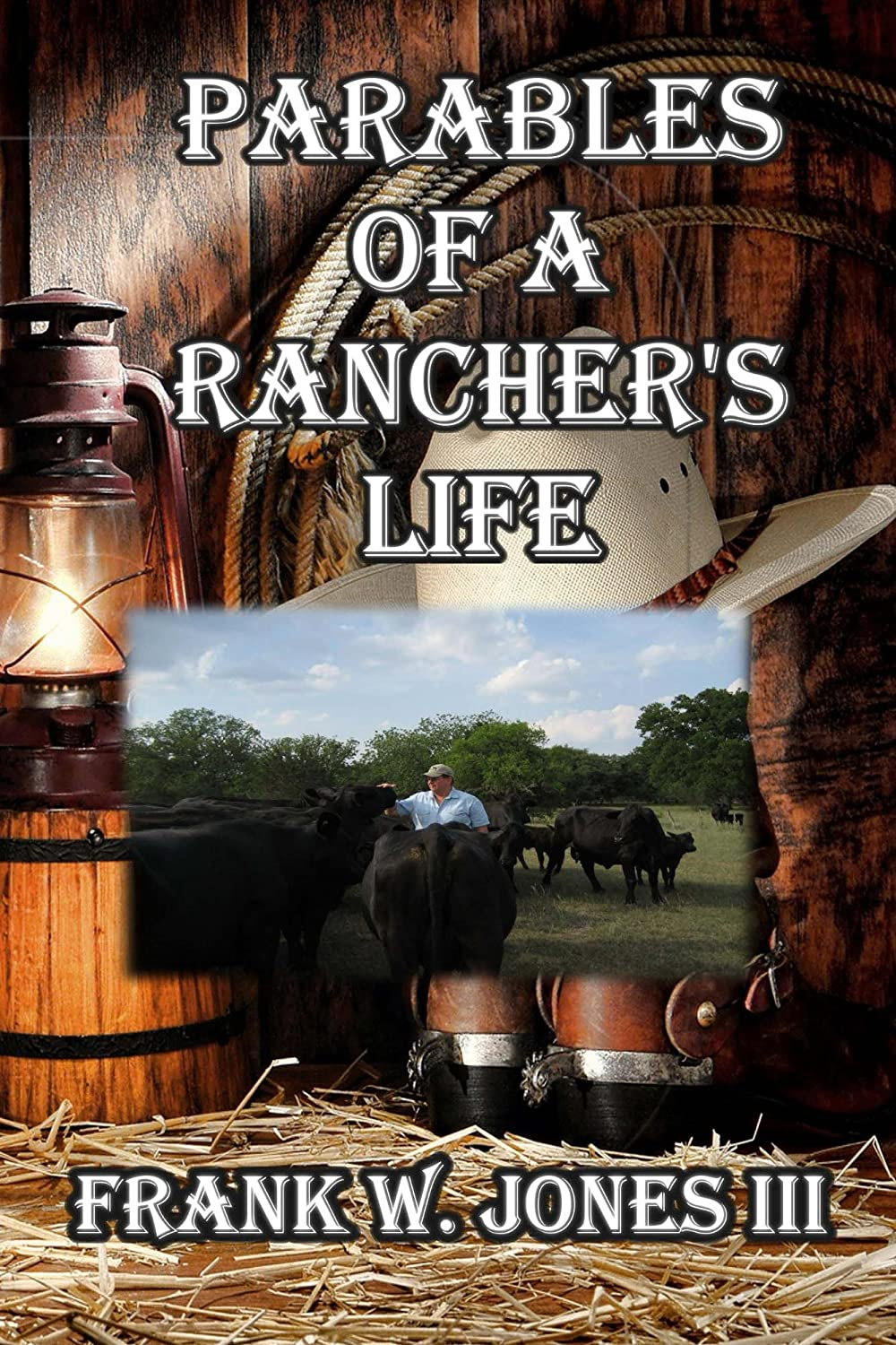 Parables of a Rancher's Life by Frank Jones