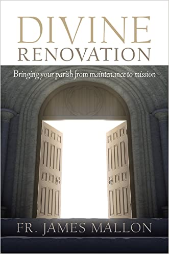 Divine Renovation: Bringing Your Parish from Maintenance to Mission