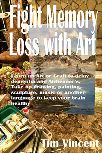 Fight Memory Loss with Art: Learn an Art or Craft to delay dementia and Alzheimer's, Take up drawing, painting, sculpture, music or another language to keep your brain healthy