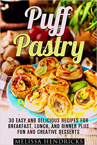 Puff Pastry: 30 Easy and Delicious Recipes for Breakfast, Lunch, and Dinner Plus Fun and Creative Desserts (Easy Desserts & Baking for Breakfast) written by Melissa Hendricks