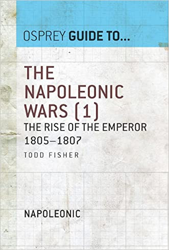 The Napoleonic Wars (1): The Rise Of The Emperor 1805-1807 (Essential Histories series Book 3)