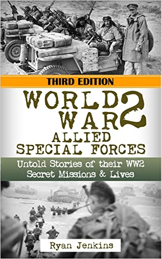 World War 2: Allied Special Forces: Untold Stories of their WWII Secret Missions and Lives (World War 2, WW2, WWII, World War II, D-Day, History, Holocaust, Auschwitz, Soldier Stories)