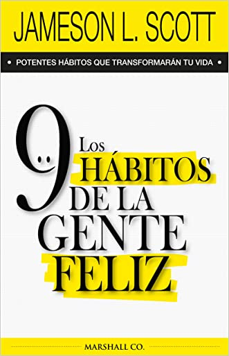 Los 9 hábitos de la gente feliz: Potentes hábitos que transformarán tu vida. (Spanish Edition) written by Jameson L. Scott