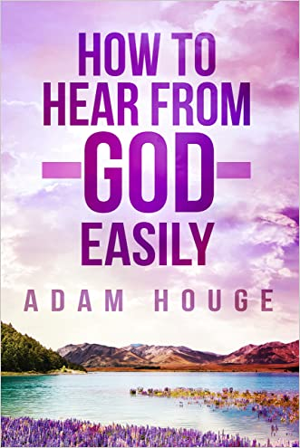 How to Hear From God Easily written by Adam Houge