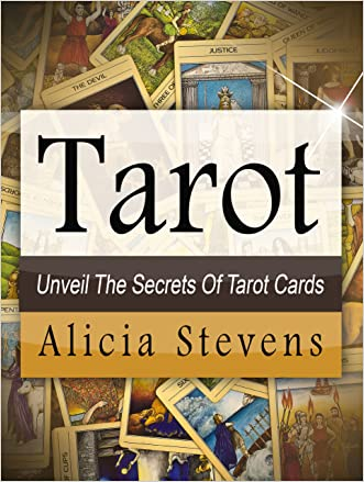 Tarot: Tarot For Beginners: A Guide to Unveiling The Secrets of Tarot Cards (Tarot, Tarot Cards For Beginners, Tarot Reads)