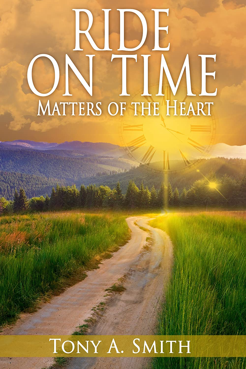 Ride on Time: Matters of the Heart by Tony Smith