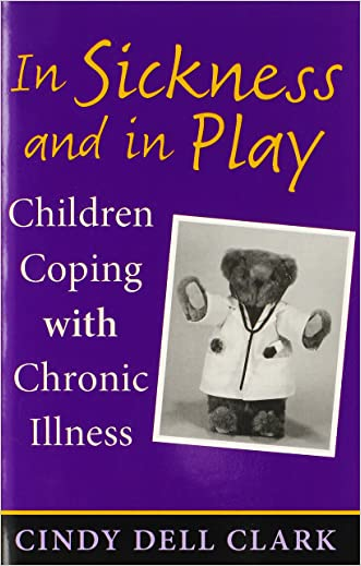 In Sickness and in Play: Children Coping with Chronic Illness (Series in Childhood Studies)