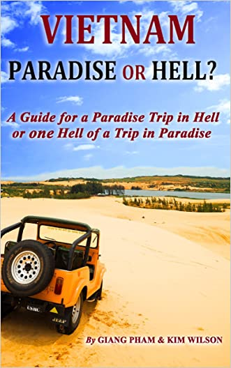 Vietnam: Paradise or Hell?: A Guide for a Paradise Trip in Hell Or one Hell of a Trip in Paradise