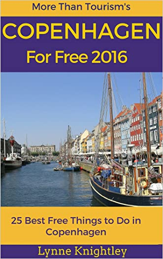Copenhagen for Free 2016 Travel Guide: 25 Best Free Things To Do in Copenhagen, Denmark (More Than Tourism Free City Series)