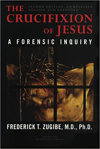 The Crucifixion of Jesus, Completely Revised and Expanded: A Forensic Inquiry written by Frederick T. Zugibe
