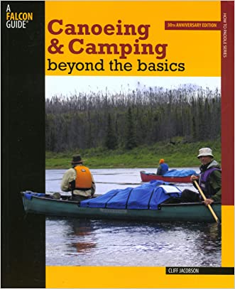 Canoeing & Camping Beyond the Basics: 30Th Anniversary Edition (How to Paddle Series) written by Cliff Jacobson