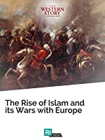 The Western Story Lecture #5: The Rise of Islam and its Wars with Europe