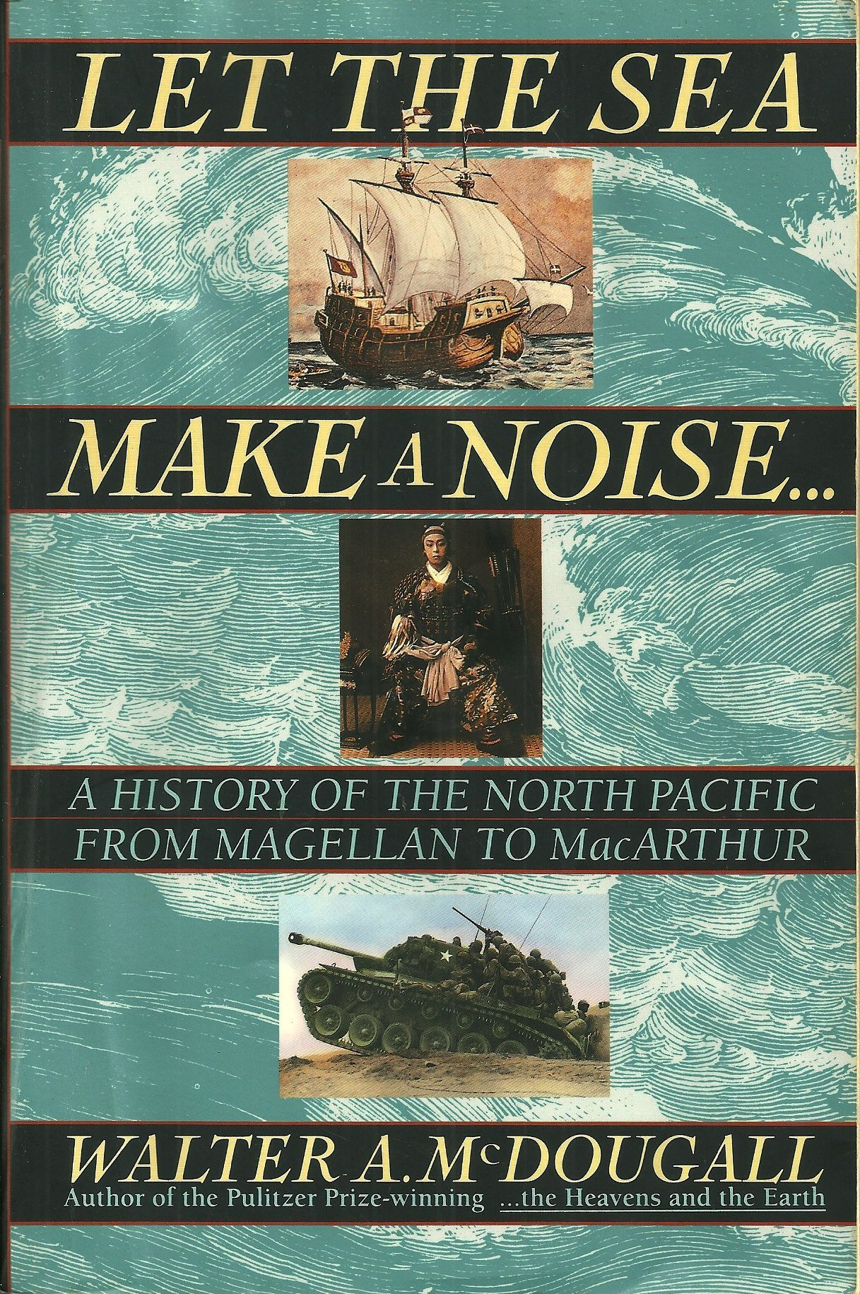 Let the Sea Make a Noise...: A History of the North Pacific from Magellan to Macarthur, McDougall, Walter A.