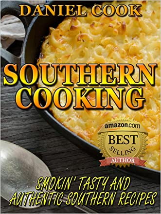 SOUTHERN COOKBOOK: Southern Cooking: Smokin' Tasty And Authentic Southern Recipes (southern cooking, southern recipes, southern cookbook)