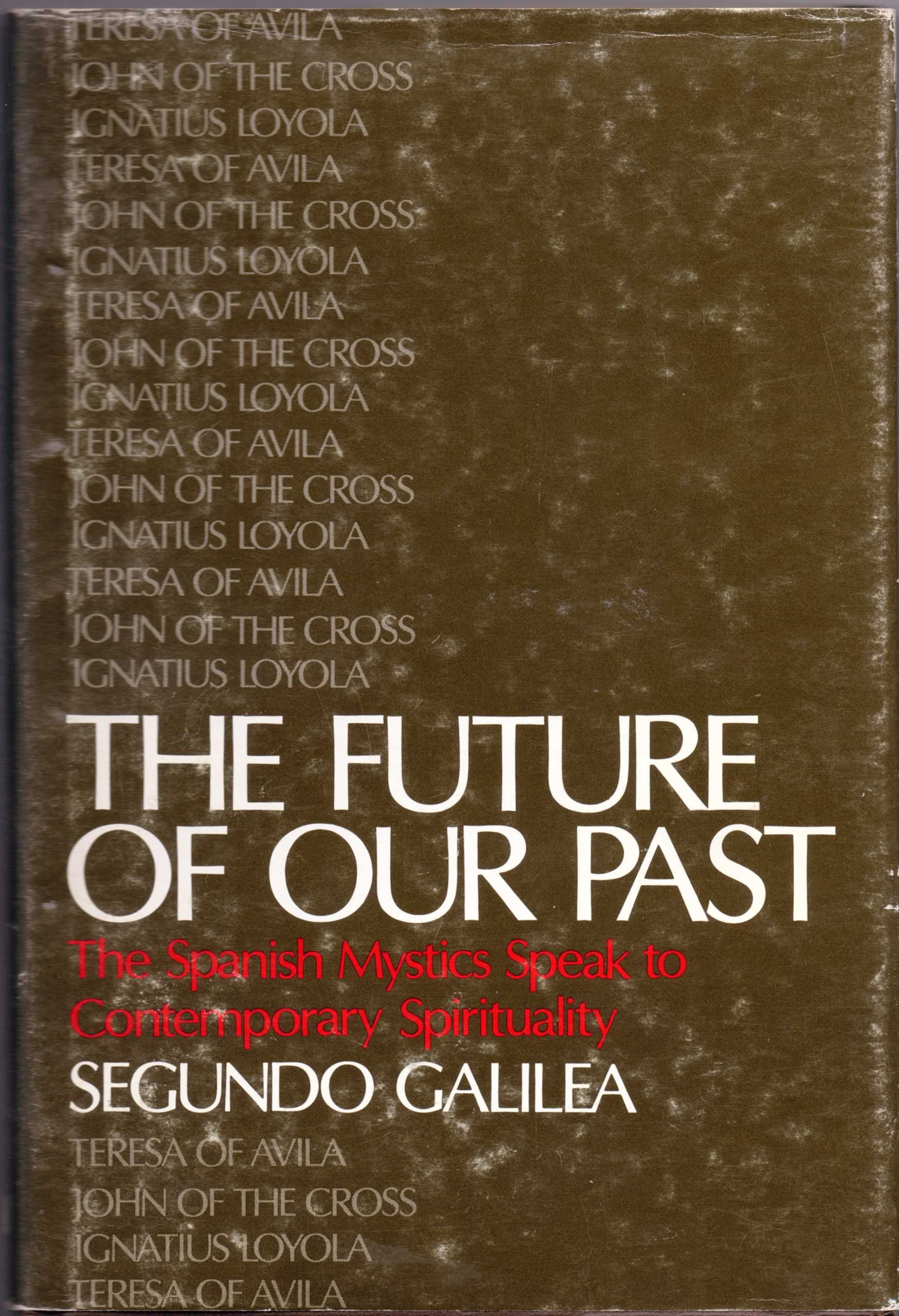 The Future of Our Past: The Spanish Mystics Speak to Contemporary Spirituality, Galilea, Segundo
