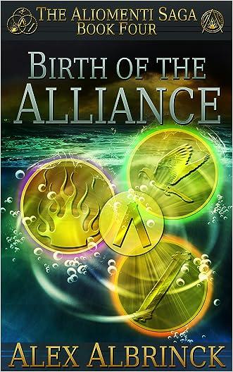 Birth of the Alliance (The Aliomenti Saga - Book 4) written by Alex Albrinck