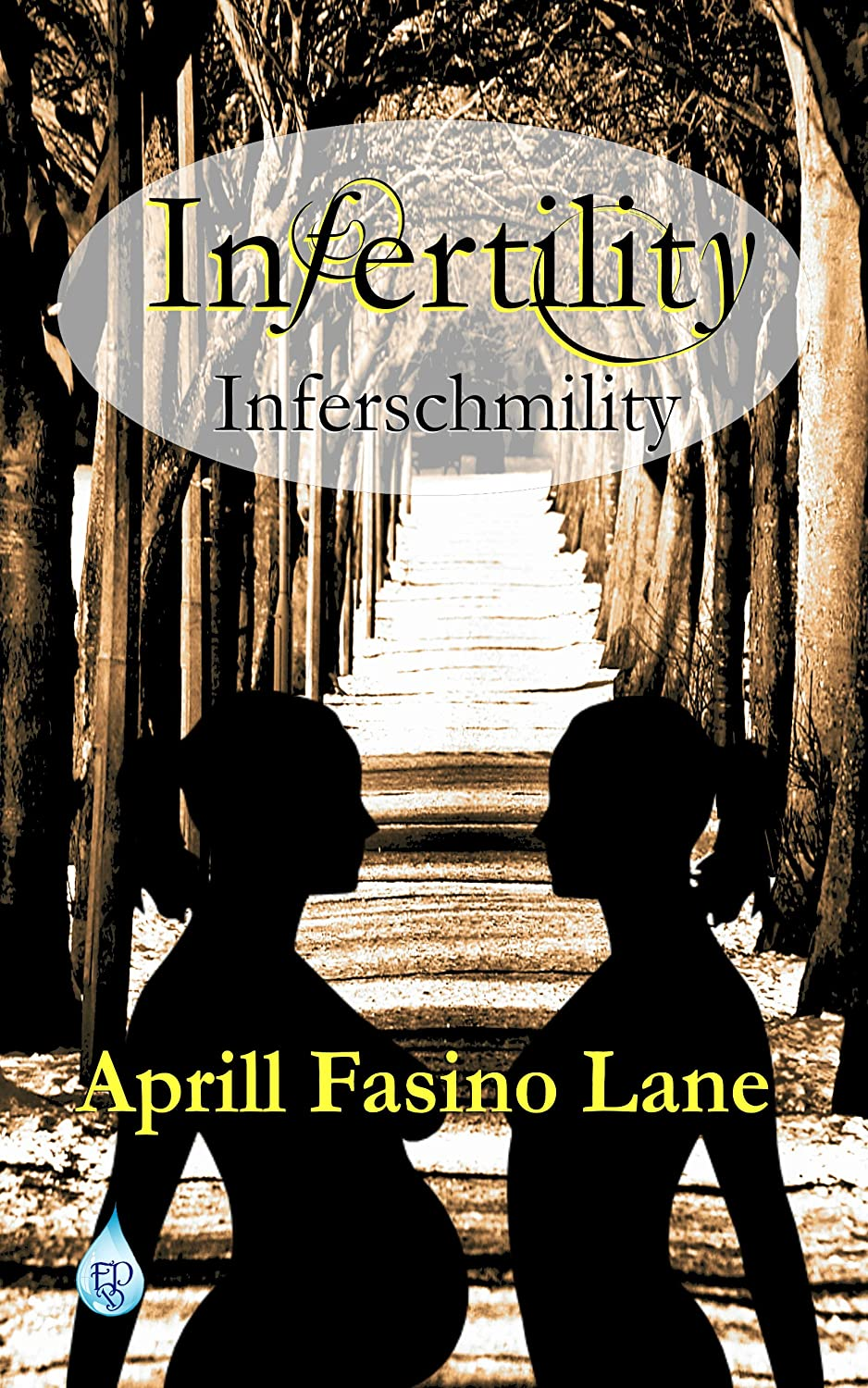 Image: Infertility Inferschmility, by Aprill Fasino Lane. Published: Fountain Blue Publishing (December 7, 2013)