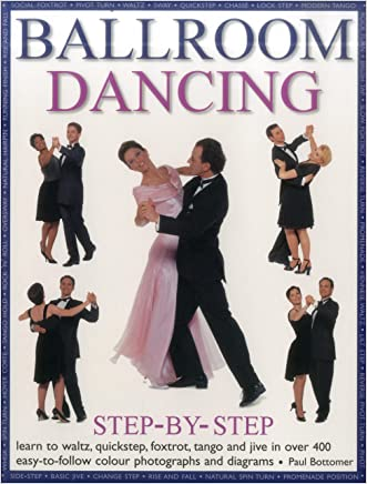 Ballroom Dancing Step-By-Step: Learn To Waltz, Quickstep, Foxtrot, Tango And Jive In Over 400 Easy-To-Follow Photographs And Diagrams written by Paul Bottomer