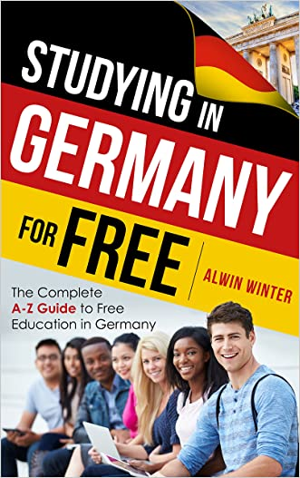 Studying In Germany For Free: The Complete A-Z Guide to Free Education in Germany written by Alwin Winter