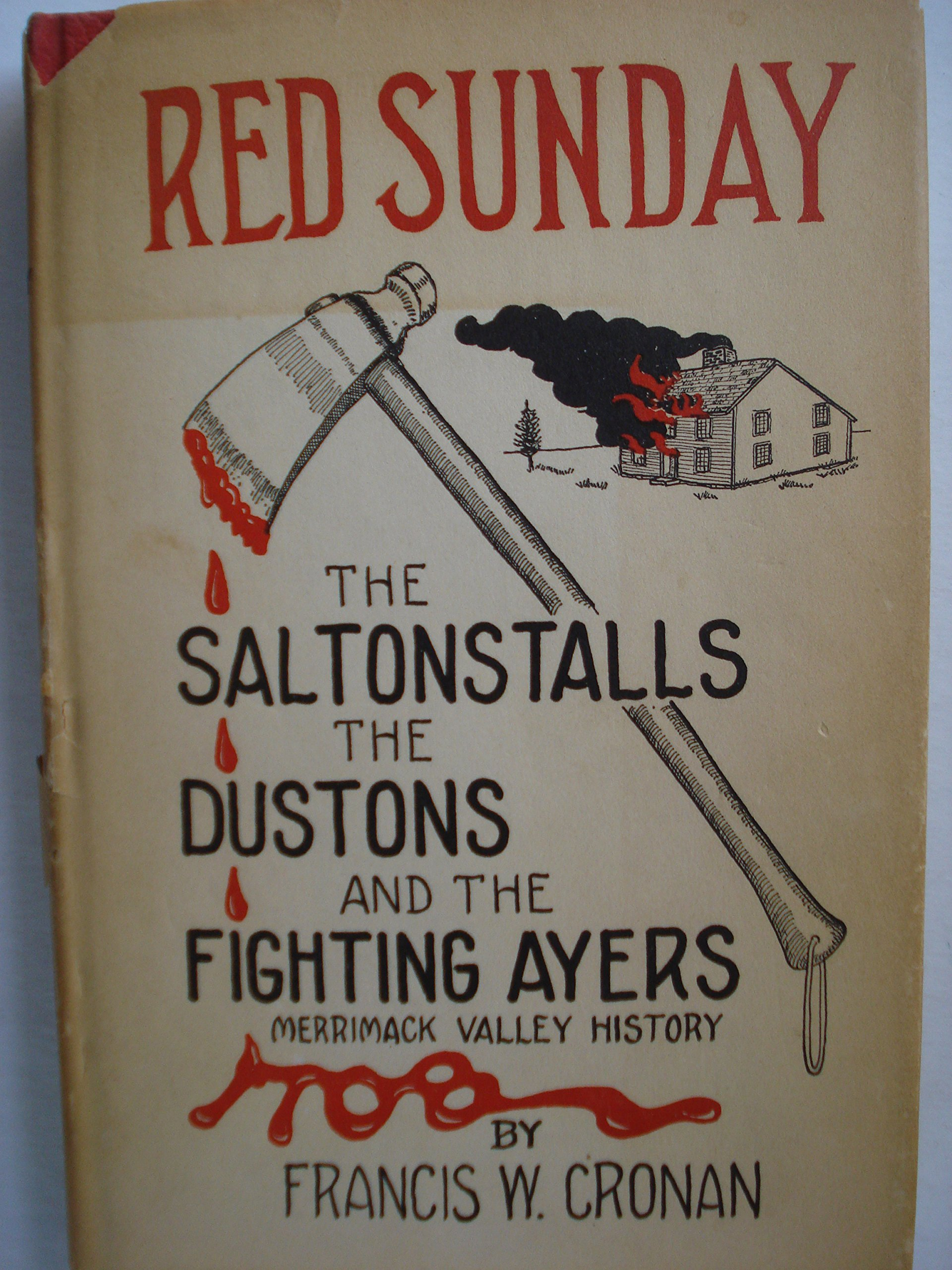 RED SUNDAY: THE SALTONSTALLS, THE DUSTONS, AND THE FIGHTING AYERS - MERRIMACK VALLEY HISTORY, Cronan, Francis W.