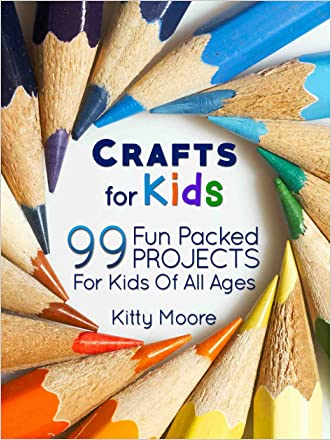Crafts For Kids (3rd Edition): 99 Fun Packed Projects For Kids Of All Ages! (Kids Crafts) written by Kitty Moore