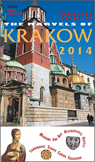 The Marvels of Krakow 2014: The 2014 up-to-date guide to Krakow, Poland