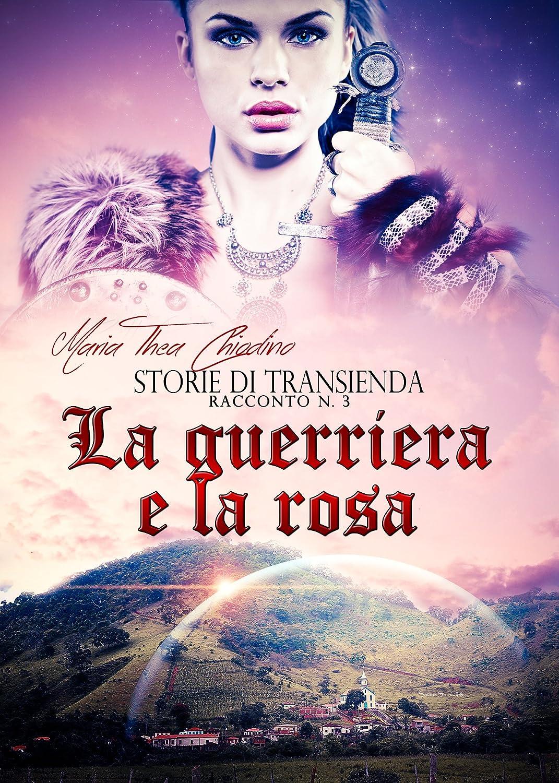 Maria Thea Chiodino - Storie di Transienda vol. 3 - La guerriera e la rosa (2014)