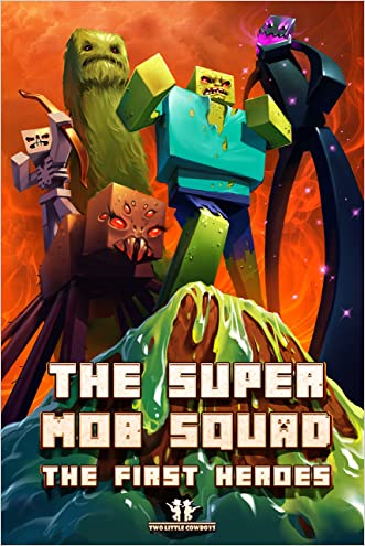 Minecraft: Super Mob Squad: Book 1: Minecraft's First Heroes (An Unofficial Minecraft Adventure Series) (Minecraft, Minecraft Secrets, Minecraft Book For K)