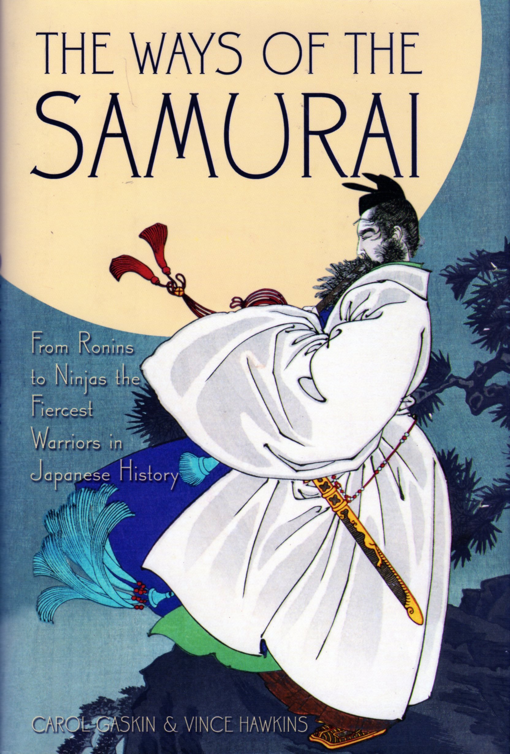 Ways of the Samurai from Ronins to Ninja, Gaskin, Carol