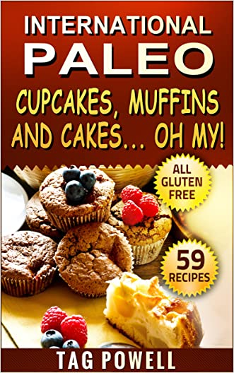 INTERNATIONAL PALEO CUPCAKES, MUFFINS AND CAKES... OH MY!: 59 Delicious Paleo Perfect, Gluten-Free, Low Carb, Dairy-Free and NO Processed Sugar Dishes ... Health! -- International Paleo Recipes ---)