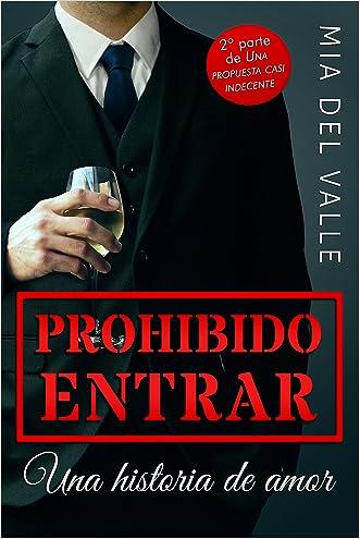 Prohibido Entrar: Una historia de amor (Una Propuesta casi Indecente nº 2) (Spanish Edition) written by Mia del Valle