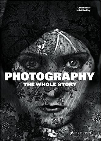 Photography: The Whole Story written by Juliet Hacking