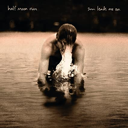 Half Moon Run – Sun Leads Me On