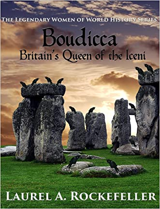 Boudicca: Britain's Queen of the Iceni (The Legendary Women of World History Book 1)