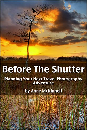Before The Shutter: Planning Your Next Travel Photography Adventure written by Anne McKinnell