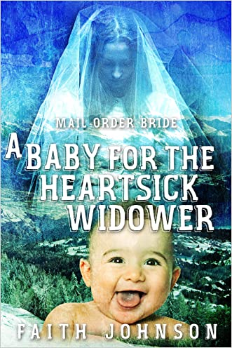 Mail Order Bride: A Baby for the Heartsick Widower (Frontier Babies and Brides Series Book 3)