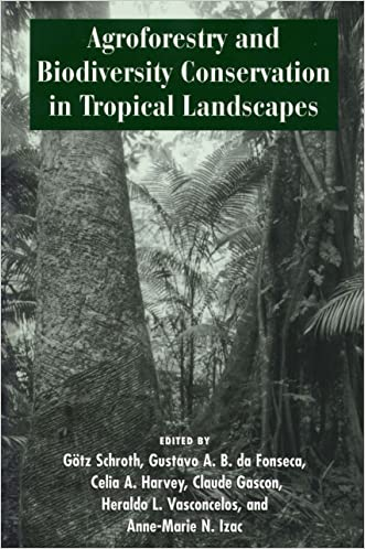 Agroforestry and Biodiversity Conservation in Tropical Landscapes written by G%C3%B6tz Schroth