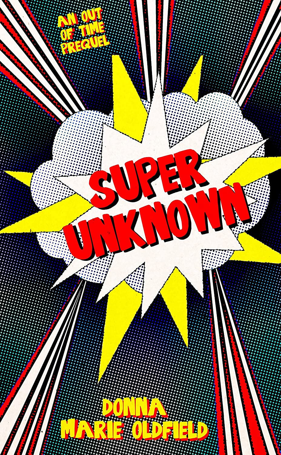 Super Unknown: An Out Of Time Prequel by Donna Marie Oldfield