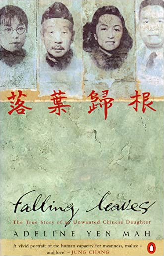 Falling Leaves Return to Their Roots: The True Story of an Unwanted Chinese Daughter written by Adeline Yen Mah