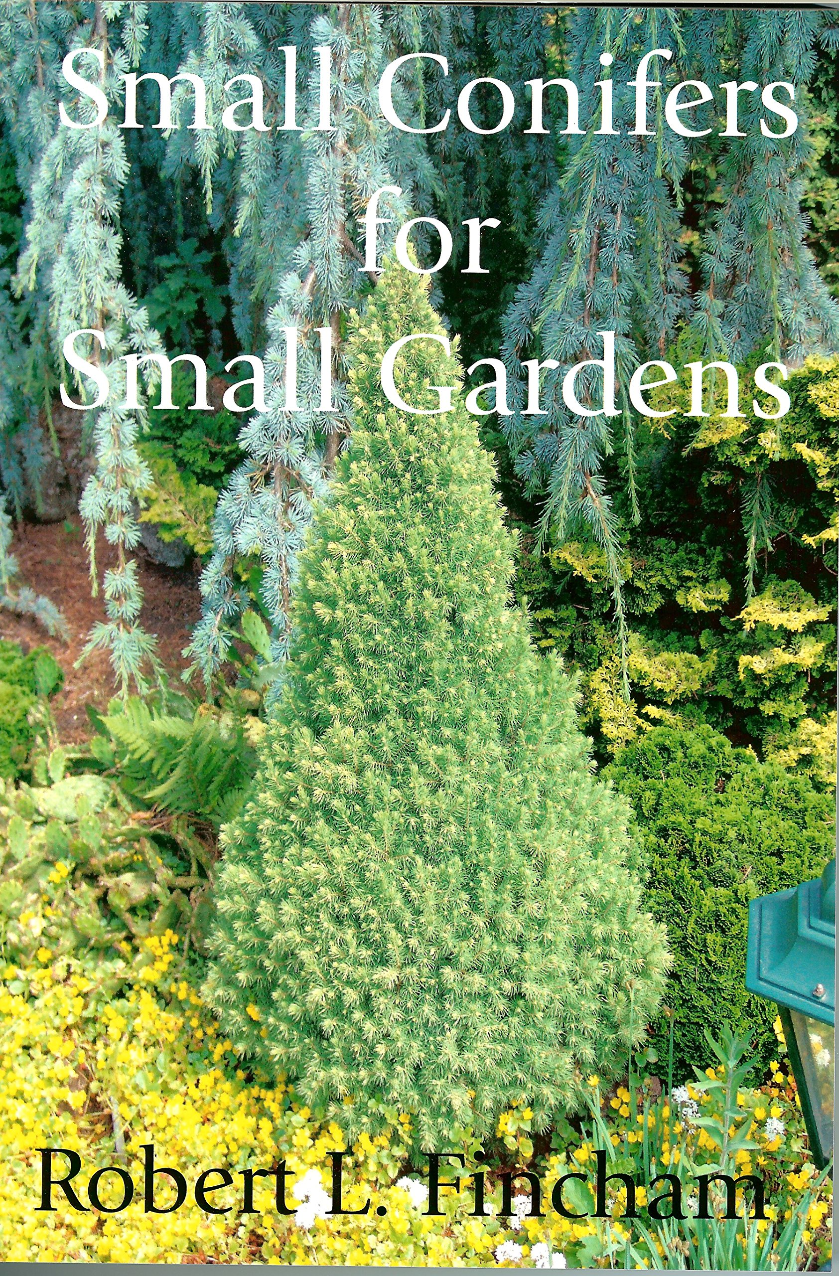 Small Conifers for Small Gardens, Robert L. Fincham
