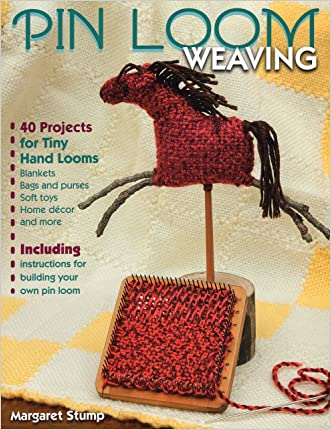 Pin Loom Weaving: 40 Projects for Tiny Hand Looms written by Margaret Stump