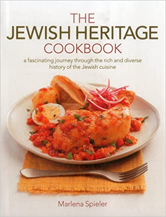 The Jewish Heritage Cookbook: A Fascinating Journey Through The Rich And Diverse History Of The Jewish Cuisine