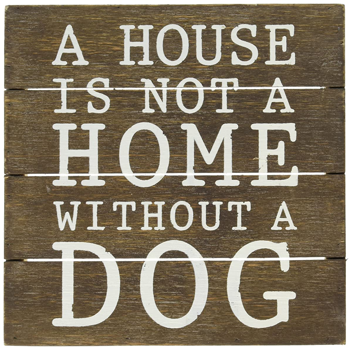 Mud Pie A House Is Not A Home without A Dog Wooden Plaque, Brown, 8 by 8""