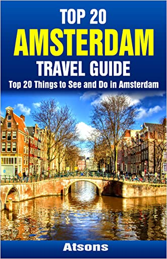 Top 20 Things to See and Do in Amsterdam - Top 20 Amsterdam Travel Guide (Europe Travel Series Book 42)
