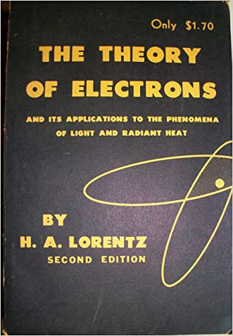 The Theory of Electrons and Its Applications to the Phenomena of Light and Radiant Heat. Second Edition