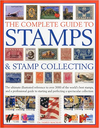 The Complete Guide to Stamps & Stamp Collecting: The ultimate illustrated reference to over 3000 of the world's best stamps, and a professional guide ... and perfecting a spectacular collection