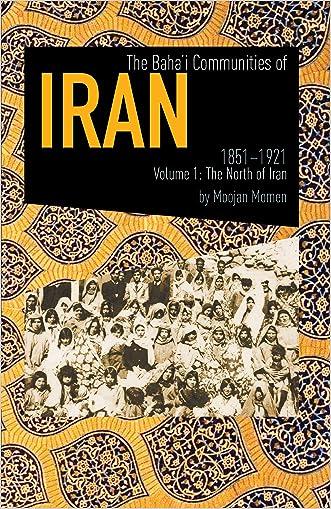 The Baha'i Communities Of Iran, 1851-1921: Volume 1: The North of Iran